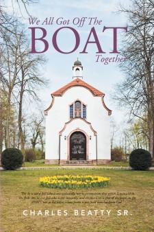 """Charles Beatty Sr., Father of the Prize Winning Author Paul Beatty, a Devoted Disciple of Jesus the Christ, Also Has a New Book: We All Got Off the Boat Together."""""""