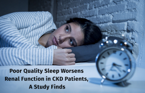 Poor Quality Sleep Worsens Renal Function in CKD Patients, A Study Finds