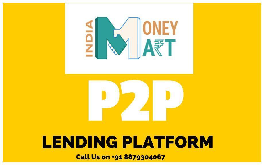 IndiaMoneyMart (IMM) Provide a Great Platform of Peer to Peer (P2P) Lending for Indian Citizens