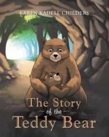 """Karen Kadell Childers's New Book """"The Story of the Teddy Bear"""" is a Charming Children's Story of Love and Protection, and How the Teddy Bear Got His Name"""