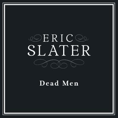 """Eric Slater releases new single """"Dead Men"""""""