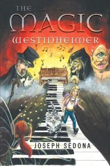 """Joseph Sedona's New Book """"The Magic Westinheimer"""" is a Modern-Day Fairy Tale About a Girl Who Finds a Magic Piano and Embarks on the Adventure of a Lifetime"""