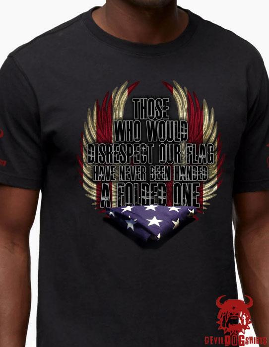 Those Who Disrespect Our Flag Have Never Been Handed a Folded One Memeorial Shirt