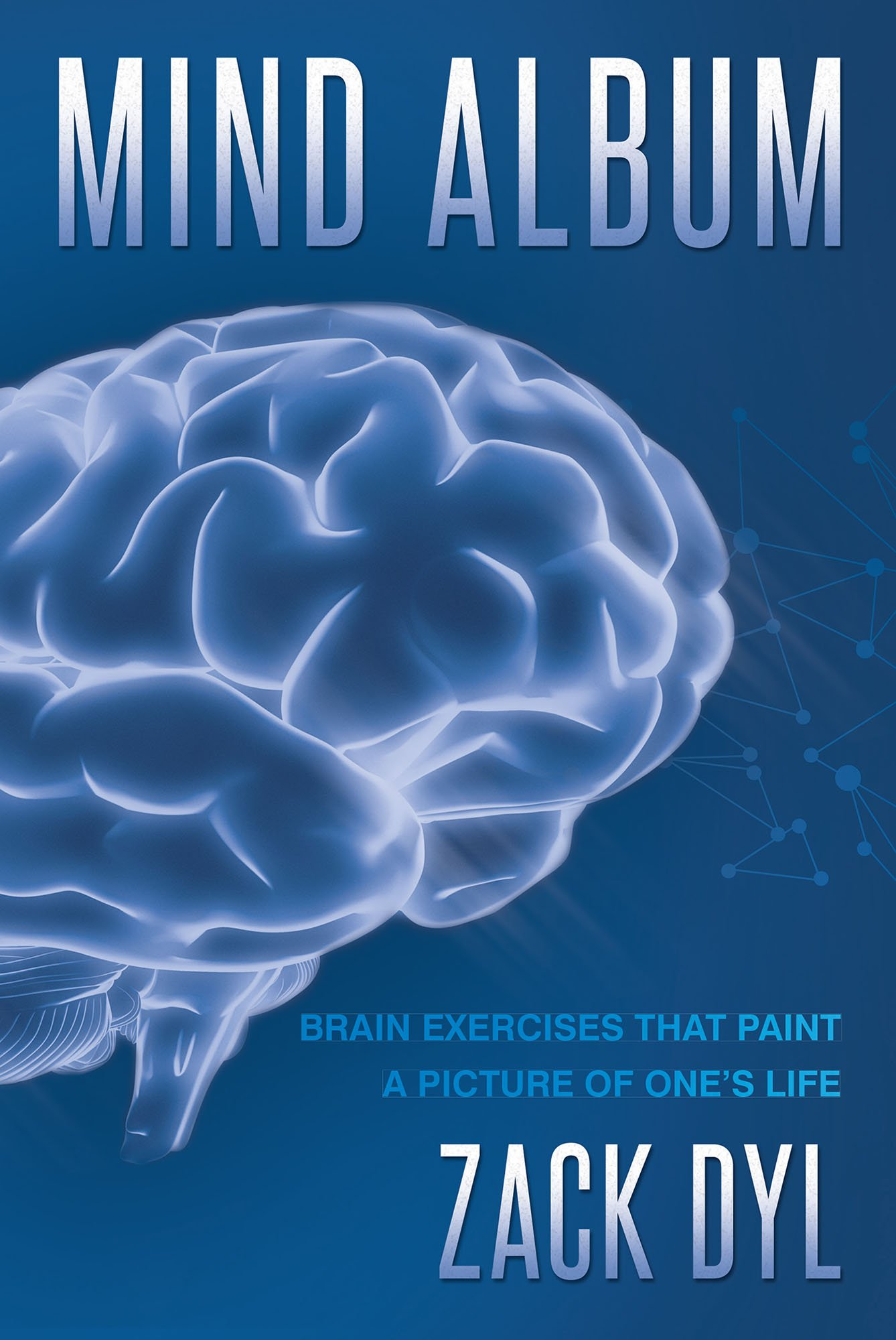 """Zack Dyl's New Book """"Mind Album: Brain Exercises That Paint a Picture of One's Life"""" is a Guided Workout for the Mind That Improves Brain Health and Awareness."""