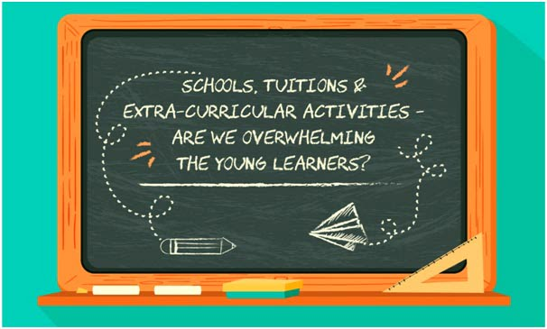 Schools, Tuitions &Extra-Curricular Activities – Are We Overwhelming The Young Learners?