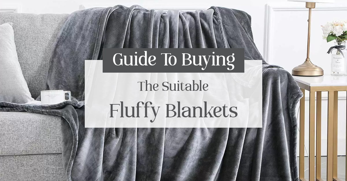 Guide to Buying the Suitable Fluffy Blankets