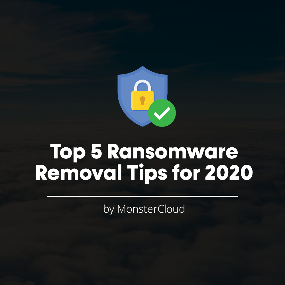 MonsterCloud Reviews the Top 5 Ransomware Removal Tips for 2020