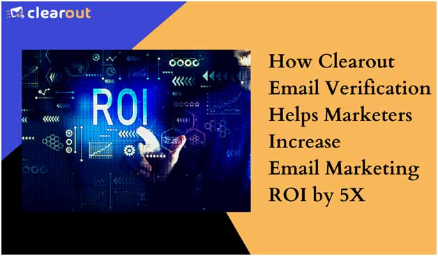 How Clearout Email Verification Helps Marketers to Increase Email Marketing ROI by 5x