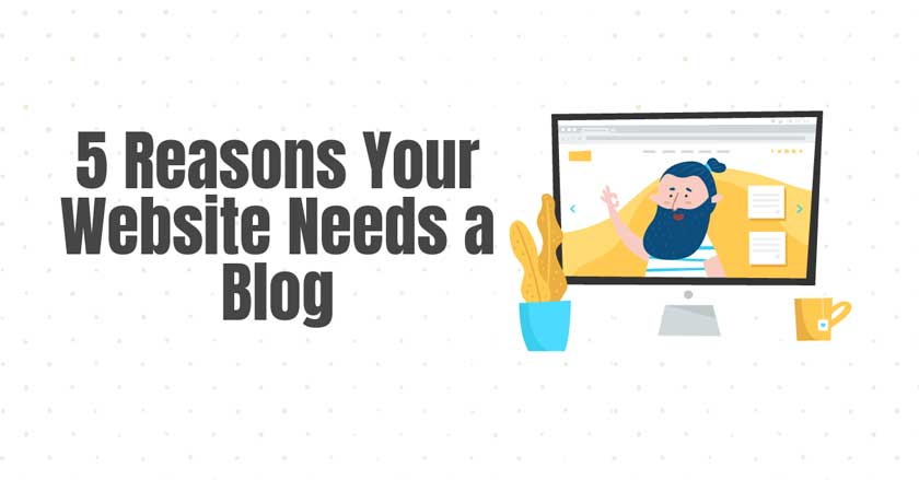 5 Reasons Your Website Should Have A Blog