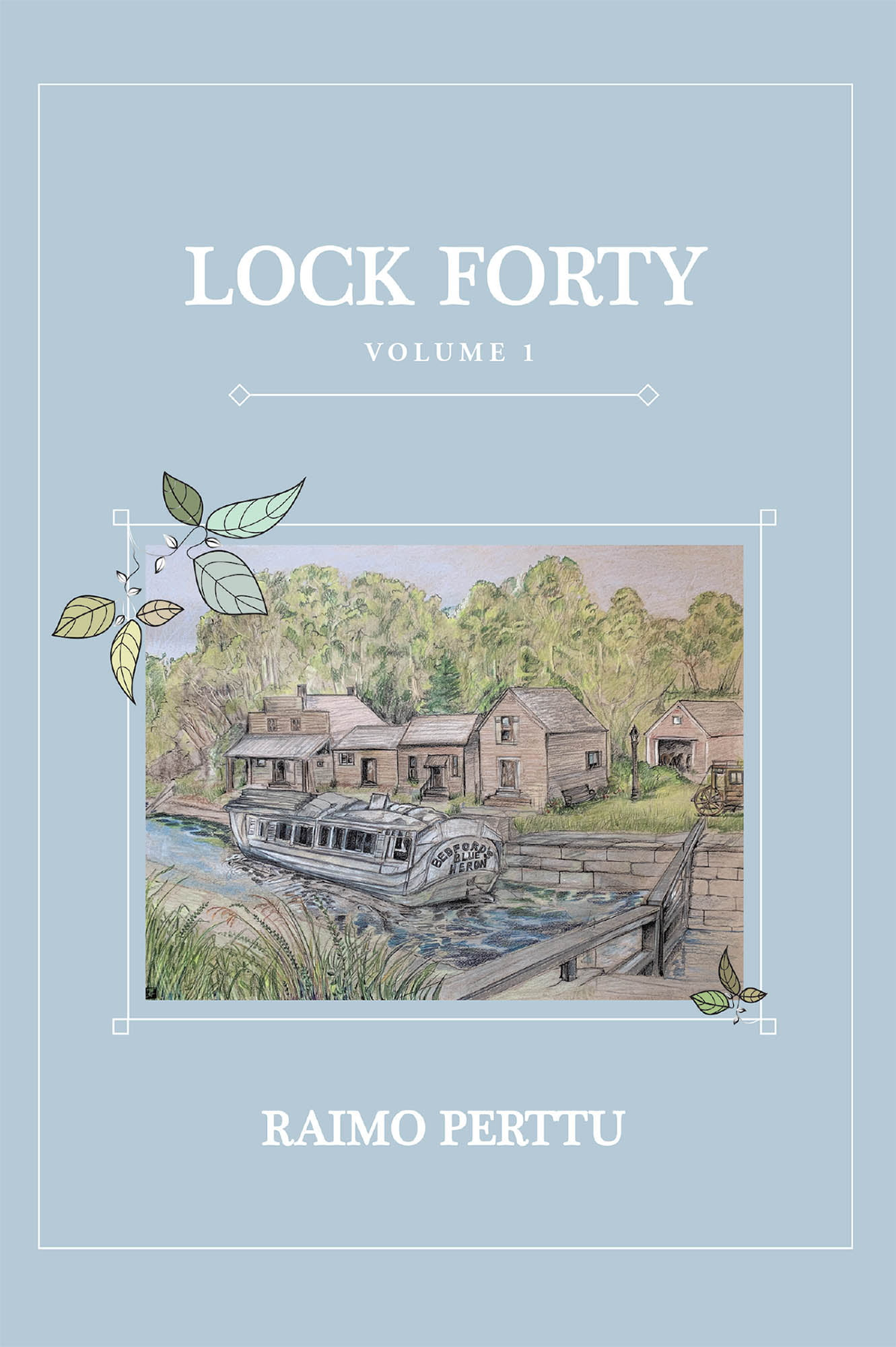 Raimo Perttu's New Book 'Lock Forty' Chronicles A Family Saga During The Decline Of The Canaling Business in Competition With The Advent Of The Railroad
