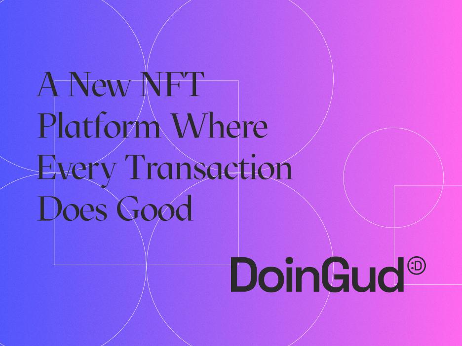 DoinGud: A New NFT Platform Where Every Transaction Does Good